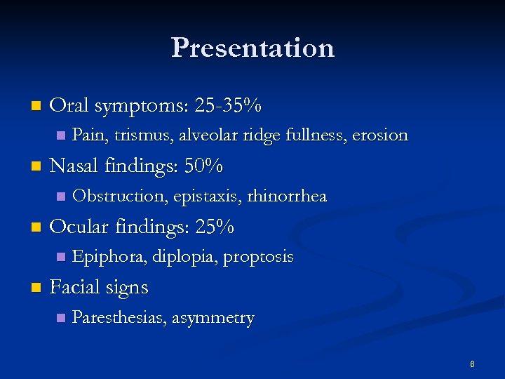 Presentation n Oral symptoms: 25 -35% n n Nasal findings: 50% n n Obstruction,
