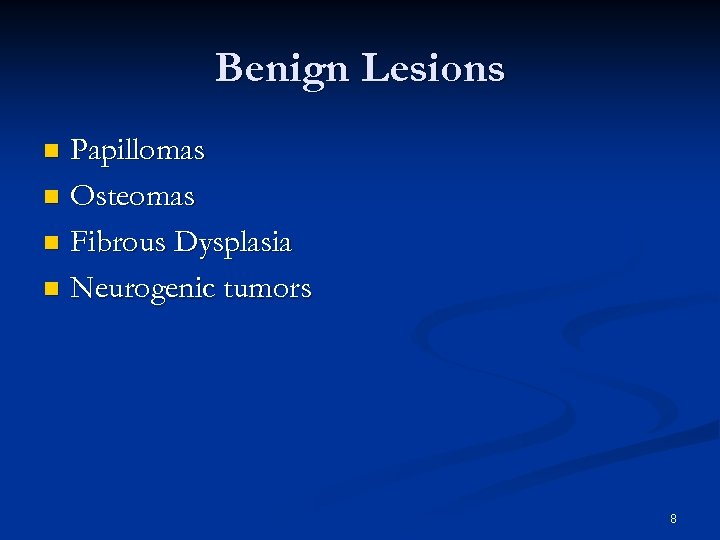 Benign Lesions Papillomas n Osteomas n Fibrous Dysplasia n Neurogenic tumors n 8