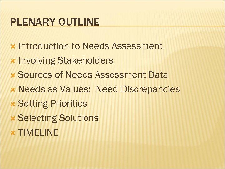 PLENARY OUTLINE Introduction to Needs Assessment Involving Stakeholders Sources of Needs Assessment Data Needs