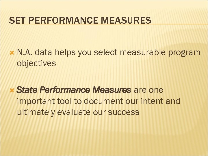 SET PERFORMANCE MEASURES N. A. data helps you select measurable program objectives State Performance
