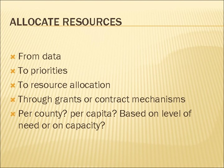 ALLOCATE RESOURCES From data To priorities To resource allocation Through grants or contract mechanisms