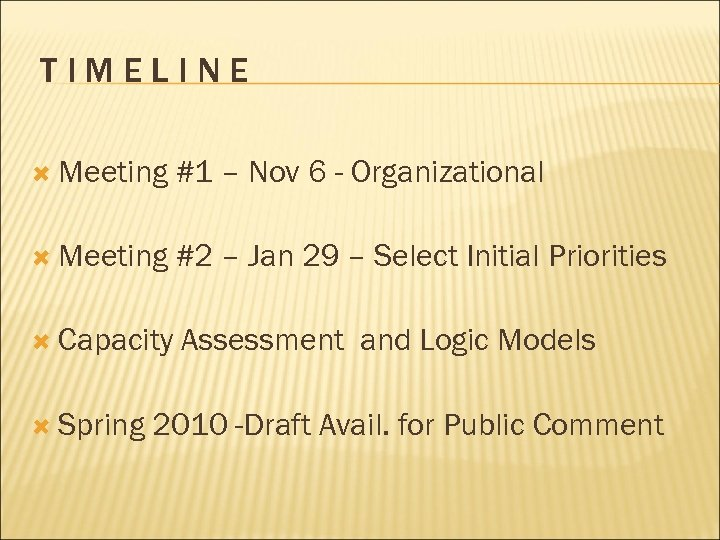 TIMELINE Meeting #1 – Nov 6 - Organizational Meeting #2 – Jan 29 –