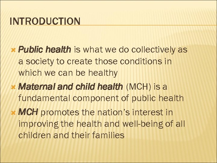 INTRODUCTION Public health is what we do collectively as a society to create those
