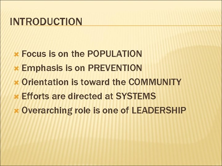 INTRODUCTION Focus is on the POPULATION Emphasis is on PREVENTION Orientation is toward the