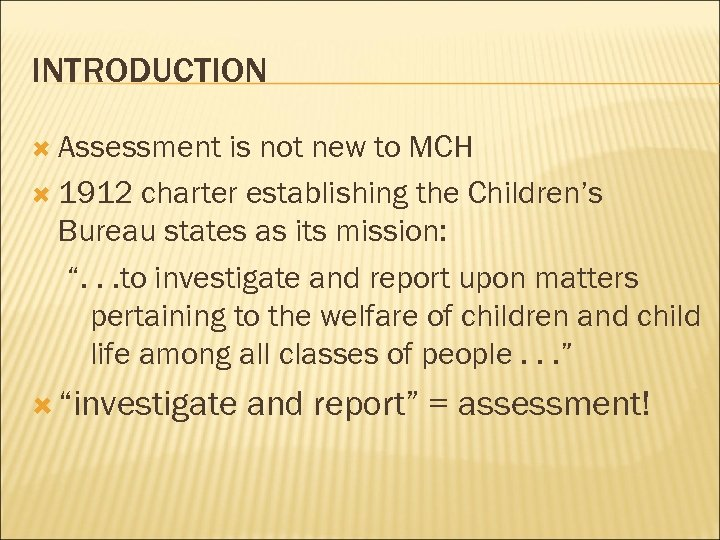 INTRODUCTION Assessment is not new to MCH 1912 charter establishing the Children's Bureau states