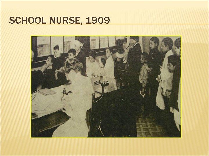 SCHOOL NURSE, 1909