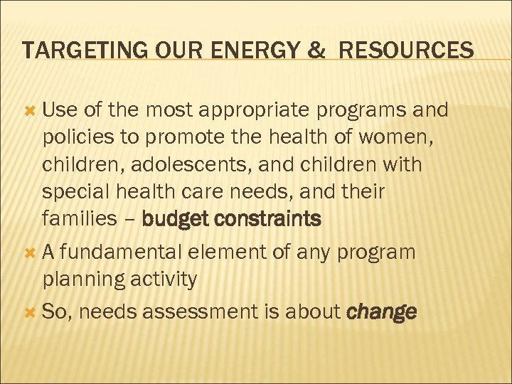 TARGETING OUR ENERGY & RESOURCES Use of the most appropriate programs and policies to