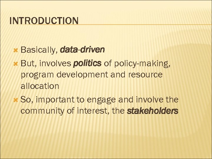 INTRODUCTION Basically, data-driven But, involves politics of policy-making, program development and resource allocation So,