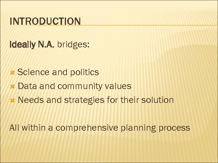 INTRODUCTION Ideally N. A. bridges: Science and politics Data and community values Needs and