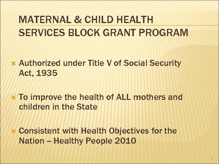 MATERNAL & CHILD HEALTH SERVICES BLOCK GRANT PROGRAM Authorized under Title V of Social
