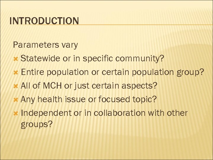 INTRODUCTION Parameters vary Statewide or in specific community? Entire population or certain population group?