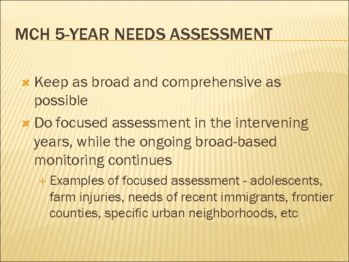 MCH 5 -YEAR NEEDS ASSESSMENT Keep as broad and comprehensive as possible Do focused