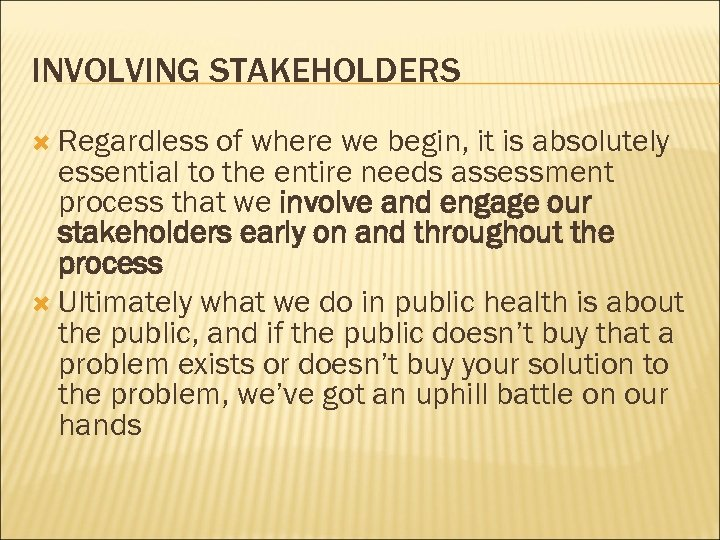 INVOLVING STAKEHOLDERS Regardless of where we begin, it is absolutely essential to the entire