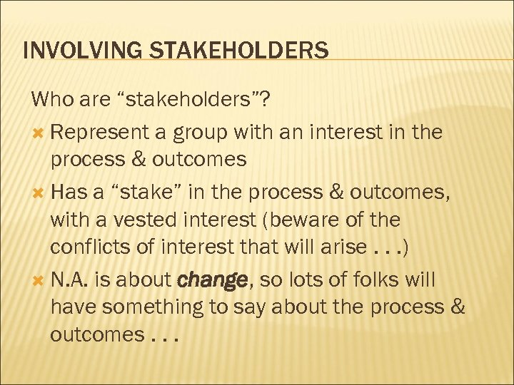 "INVOLVING STAKEHOLDERS Who are ""stakeholders""? Represent a group with an interest in the process"