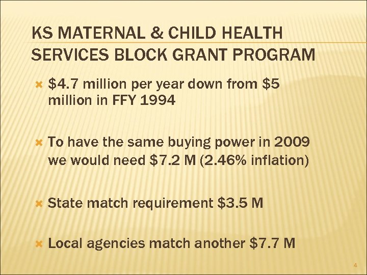 KS MATERNAL & CHILD HEALTH SERVICES BLOCK GRANT PROGRAM $4. 7 million per year