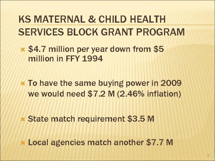 KS MATERNAL & CHILD HEALTH SERVICES BLOCK GRANT PROGRAM $4. 7 million per year