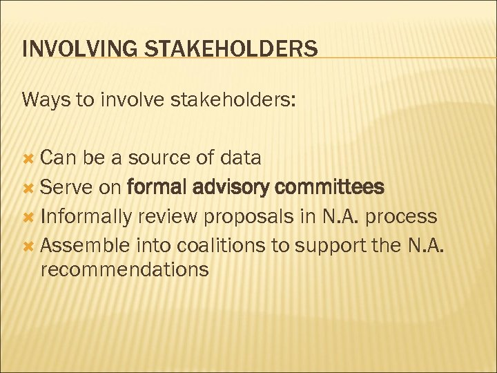 INVOLVING STAKEHOLDERS Ways to involve stakeholders: Can be a source of data Serve on