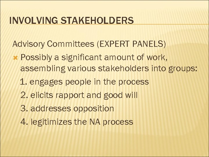INVOLVING STAKEHOLDERS Advisory Committees (EXPERT PANELS) Possibly a significant amount of work, assembling various