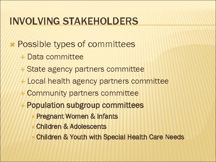 INVOLVING STAKEHOLDERS Possible types of committees Data committee State agency partners committee Local health