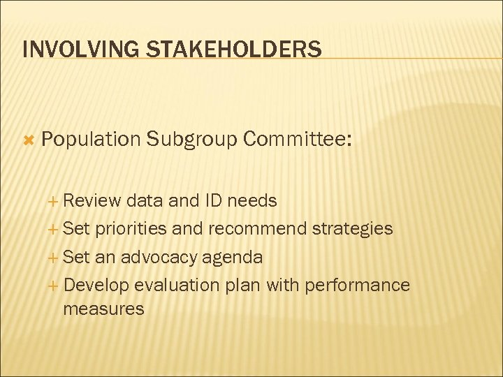 INVOLVING STAKEHOLDERS Population Review Subgroup Committee: data and ID needs Set priorities and recommend