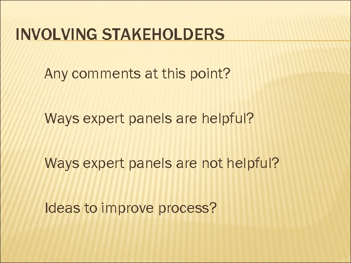 INVOLVING STAKEHOLDERS Any comments at this point? Ways expert panels are helpful? Ways expert
