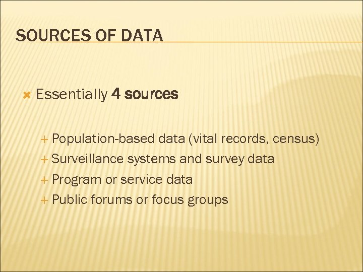 SOURCES OF DATA Essentially 4 sources Population-based data (vital records, census) Surveillance systems and