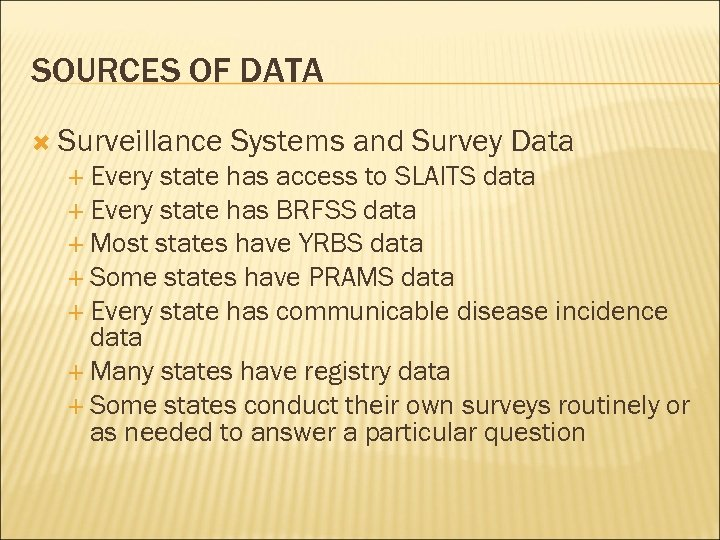 SOURCES OF DATA Surveillance Every Systems and Survey Data state has access to SLAITS