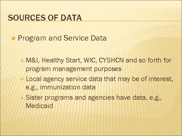 SOURCES OF DATA Program M&I, and Service Data Healthy Start, WIC, CYSHCN and so
