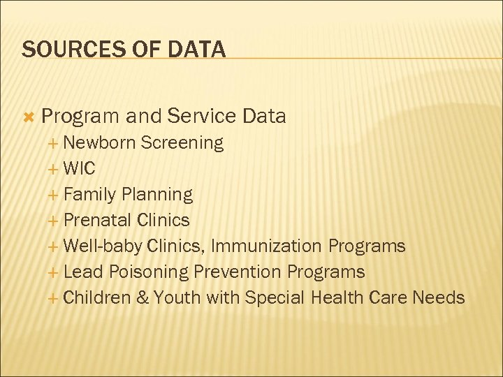 SOURCES OF DATA Program and Service Data Newborn Screening WIC Family Planning Prenatal Clinics