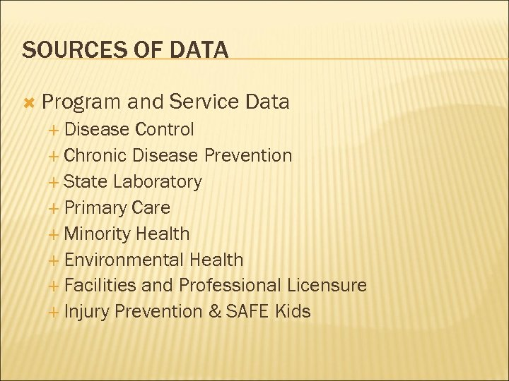 SOURCES OF DATA Program and Service Data Disease Control Chronic Disease Prevention State Laboratory