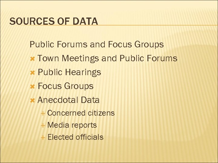 SOURCES OF DATA Public Forums and Focus Groups Town Meetings and Public Forums Public