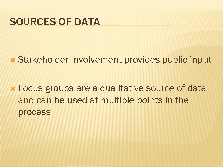 SOURCES OF DATA Stakeholder Focus involvement provides public input groups are a qualitative source
