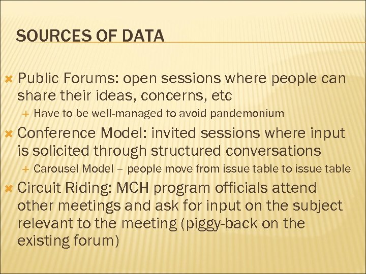 SOURCES OF DATA Public Forums: open sessions where people can share their ideas, concerns,