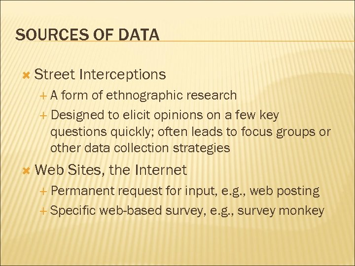 SOURCES OF DATA Street Interceptions A form of ethnographic research Designed to elicit opinions