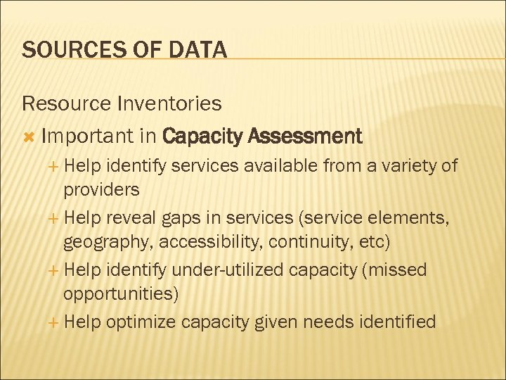 SOURCES OF DATA Resource Inventories Important in Capacity Assessment Help identify services available from