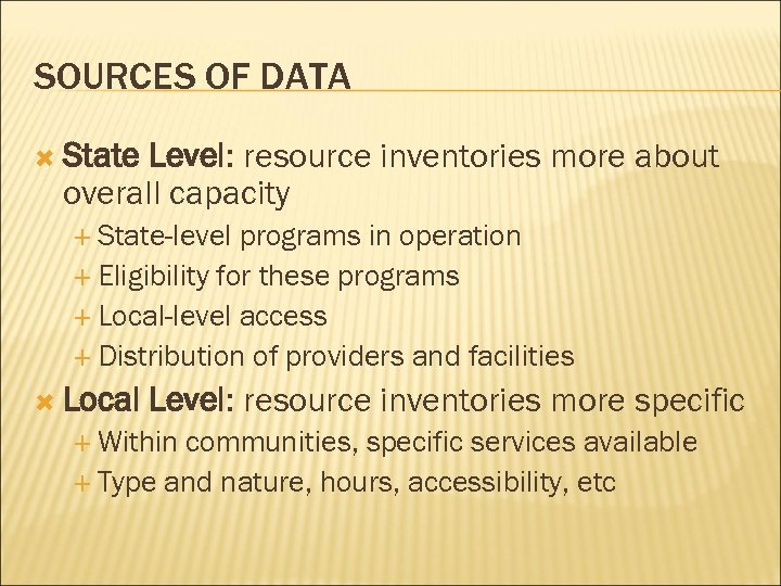 SOURCES OF DATA State Level: resource inventories more about overall capacity State-level programs in