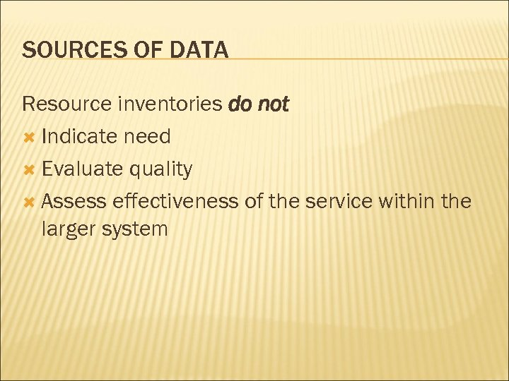 SOURCES OF DATA Resource inventories do not Indicate need Evaluate quality Assess effectiveness of
