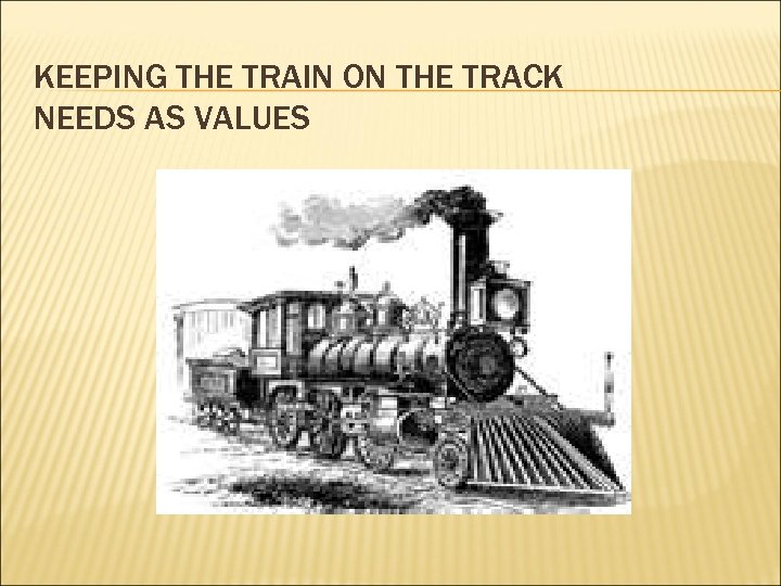 KEEPING THE TRAIN ON THE TRACK NEEDS AS VALUES
