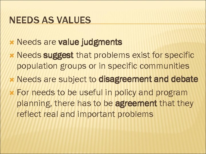 NEEDS AS VALUES Needs are value judgments Needs suggest that problems exist for specific