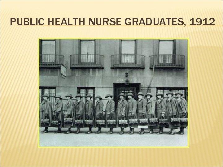 PUBLIC HEALTH NURSE GRADUATES, 1912