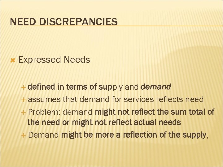 NEED DISCREPANCIES Expressed defined Needs in terms of supply and demand assumes that demand