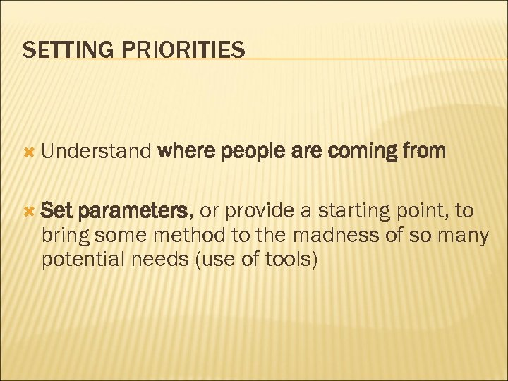 SETTING PRIORITIES Understand Set where people are coming from parameters, or provide a starting