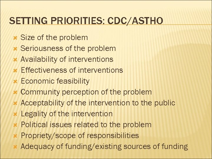 SETTING PRIORITIES: CDC/ASTHO Size of the problem Seriousness of the problem Availability of interventions