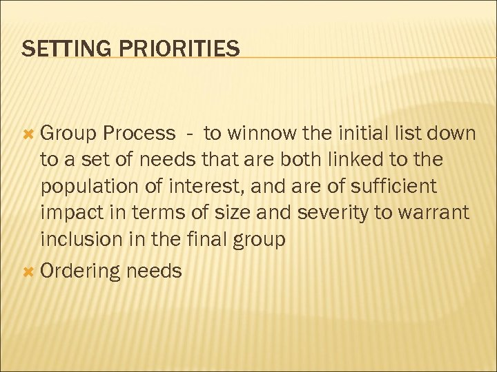 SETTING PRIORITIES Group Process - to winnow the initial list down to a set
