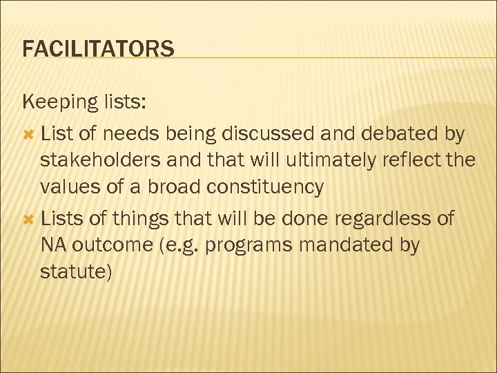 FACILITATORS Keeping lists: List of needs being discussed and debated by stakeholders and that