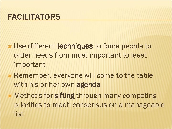 FACILITATORS Use different techniques to force people to order needs from most important to