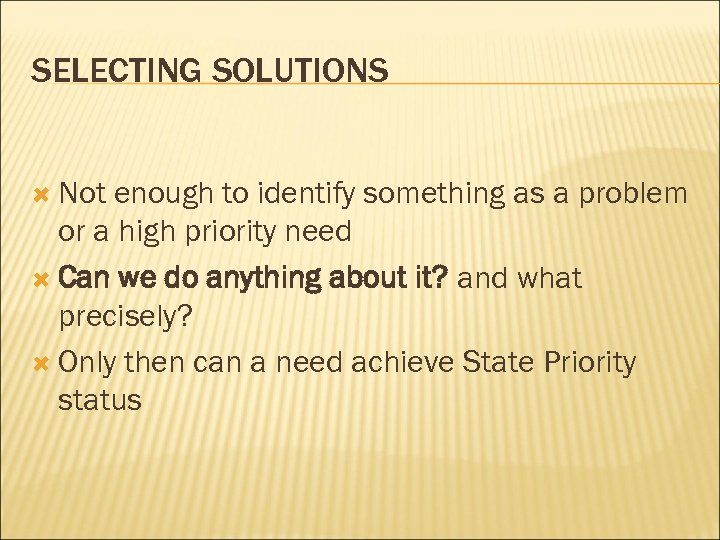 SELECTING SOLUTIONS Not enough to identify something as a problem or a high priority