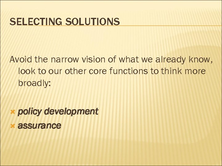 SELECTING SOLUTIONS Avoid the narrow vision of what we already know, look to our