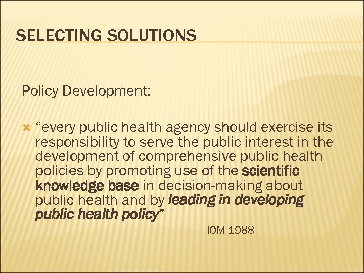 "SELECTING SOLUTIONS Policy Development: ""every public health agency should exercise its responsibility to serve"