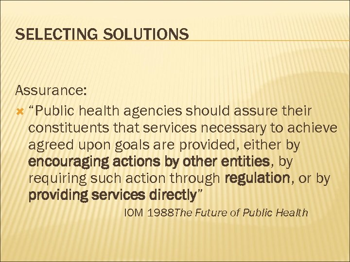 "SELECTING SOLUTIONS Assurance: ""Public health agencies should assure their constituents that services necessary to"